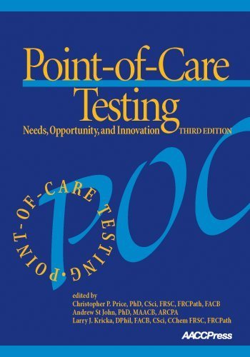 Point-of-Care Testing: Needs, Opportunity, and Innovation, 3rd Edition 3rd Edition by Christopher P. Price, Andrew St John, Larry J. Kricka (2010) Paperback