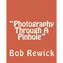 """""""Photography Through A Pinhole"""""""