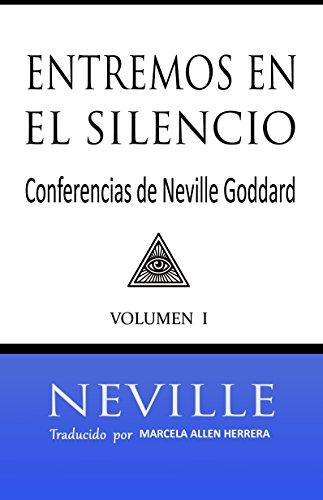 Entremos en el Silencio: Coleccion con las Conferencias de Neville Goddard (1)