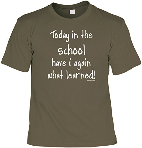 Sprüche Fun Tshirt Today in the school have i again what learned! Gr XXL in khaki : )