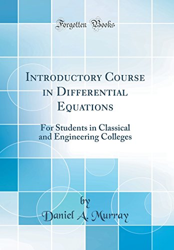 Introductory Course in Differential Equations: For Students in Classical and Engineering Colleges (Classic Reprint)