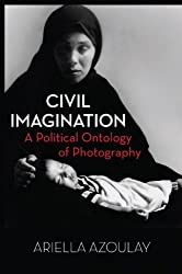 By Ariella Azoulay Civil Imagination (Reprint)