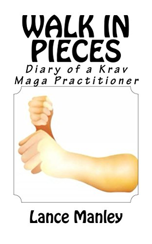 Walk In Pieces: Diary of a Krav Maga Practitioner (English Edition) por Lance Manley