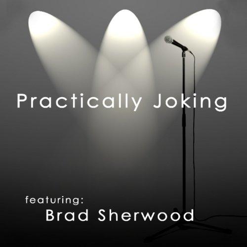 Practically Joking featuring Brad Sherwood