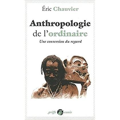 Anthropologie de l'ordinaire : Une conversion du regard