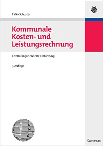 Kommunale Kosten- und Leistungsrechnung: Controllingorientierte Einführung mit Bezügen zum NKF bzw. NKR (Managementwissen für Studium und Praxis)