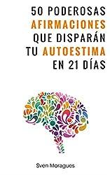 50 Poderosas Afirmaciones Que Disparán Tu Autoestima En 21 Días: Este libro con 50 poderosas afirmaciones te ayuda en tu camino a tener una vida mucho ... a aumentar tu autoestima. (Spanish Edition)