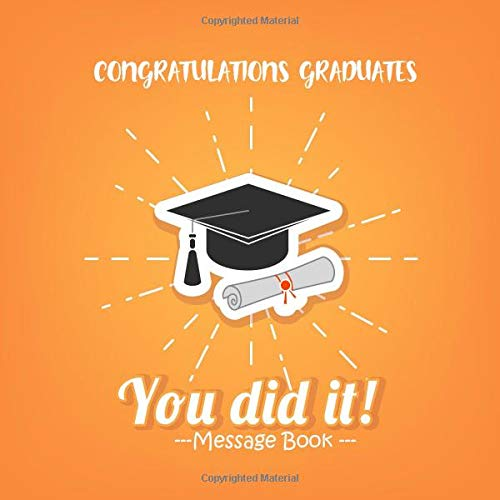 uates You Did It!!  Message  Book: Congratulatory Guest Book With Motivational Quote And Gift Log Memory Year Book Keepsake ... To Write In (Graduation Gifts, Band 50) ()