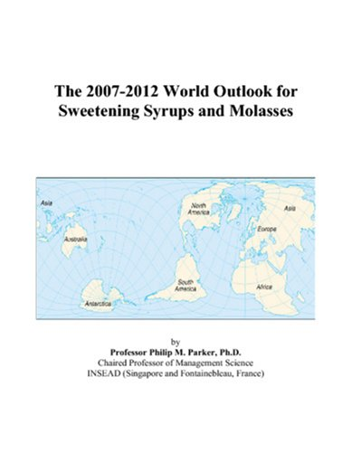 The 2007-2012 World Outlook for Sweetening Syrups and Molasses