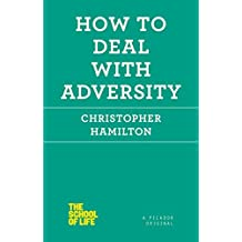 How to Deal with Adversity (The School of Life) by Christopher Hamilton (2014-09-02)