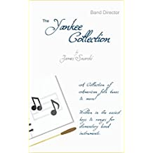 The Yankee Collection for String Directors: A Collection of American folk tunes & more! Written in the easiest keys & ranges for elementary band instruments. (English Edition)
