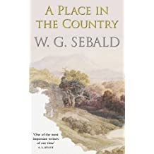 A Place in the Country by W. G. Sebald (2013-05-02)