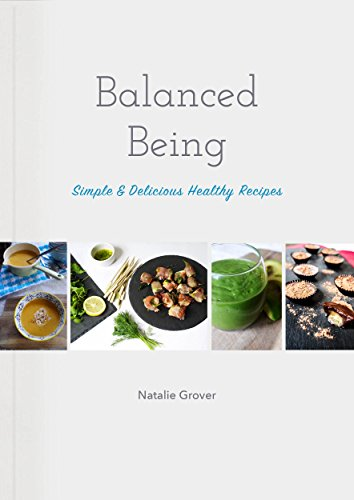 Balanced Being: Simple & Delicious Healthy Recipes by [Grover, Natalie]