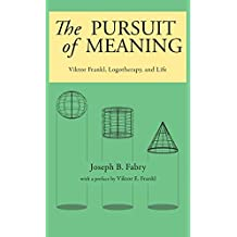 Pursuit of Meaning: Viktor Frankl, Logotherapy, and Life