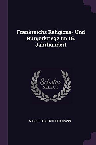 Frankreichs Religions- Und Bürgerkriege Im 16. Jahrhundert