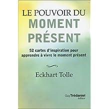 Le pouvoir du moment présent : 52 cartes d'inspiration pour apprendre à vivre le moment présent