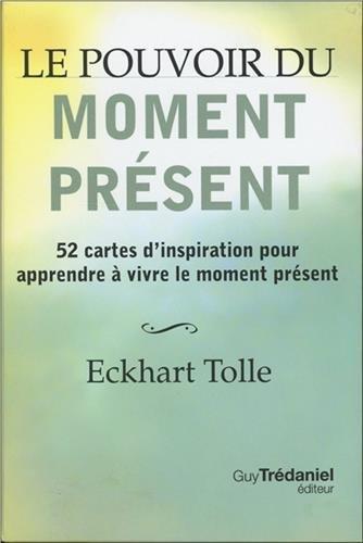 Le pouvoir du moment prsent : 52 cartes d'inspiration pour apprendre  vivre le moment prsent