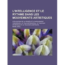L'Intelligence Et Le Rythme Dans Les Mouvements Artistiques; L'Education de La Pensee Et Le Mouvement Volontaire, Le Toucher Musical, Le Toucher Spher