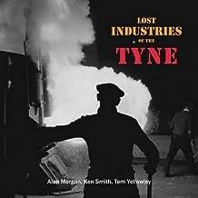 Lost Industries of the Tyne by Alan Morgan (26-Nov-2013) Paperback