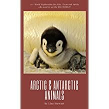Arctic and Antarctic Animals Pictures for Kids: 50+ World Exploration for Kids, Teens and Adults who Love Animal and Want to See the BIG WORLD!