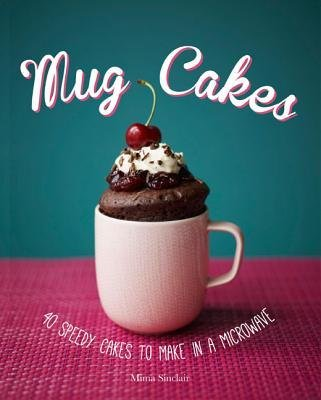 [( Mug Cakes: 40 Speedy Cakes to Make in a Microwave By Sinclair, Mima ( Author ) Hardcover Oct - 2014)] Hardcover