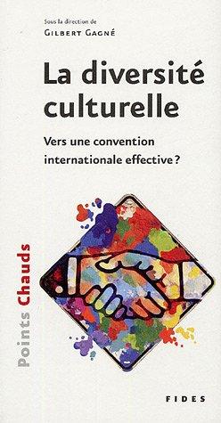 La diversité culturelle : Vers une convention internationale effective ? por Gilles Gagné