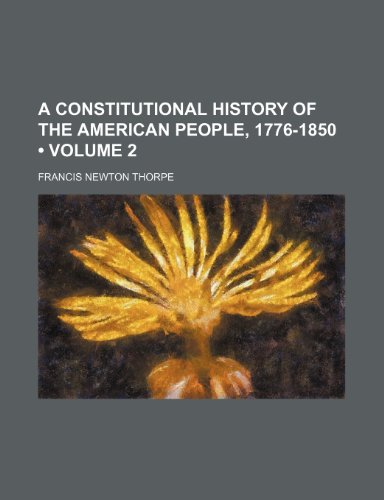 A Constitutional History of the American People, 1776-1850 (Volume 2)