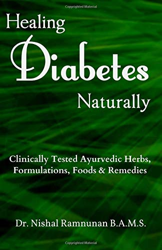 Healing Diabetes Naturally: Clinically Tested Ayurvedic Herbs, Formulations, Foods & Remedies