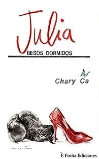 Julia, besos dormidos: ¿Puede un secreto ocultarse de por vida? par Chary Ca