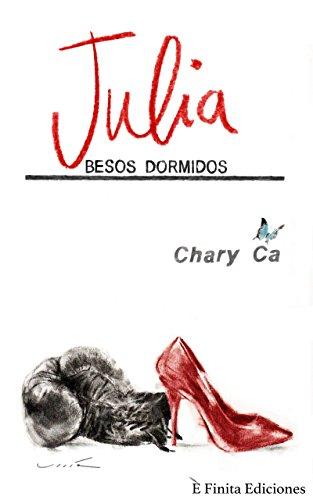 Julia, besos dormidos: ¿Puede un secreto ocultarse de por vida? (Saga Tequila nº 2) de [Ca, Chary]