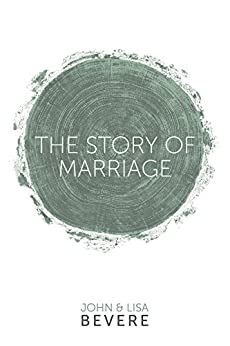 The Story of Marriage (English Edition) von [Bevere, John, Bevere, Lisa]