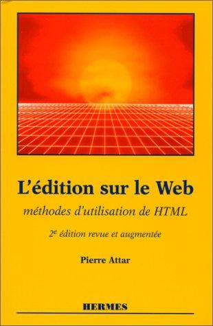 L'édition sur le Web : Méthodes d'utilisation de HTML par Pierre Attar