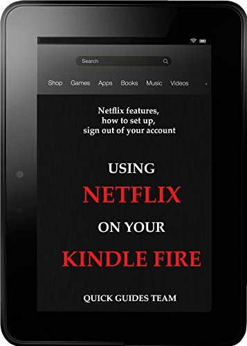 USING NETFLIX ON YOUR KINDLE FIRE: Netflix features, how to set up,  sign out of your account (English Edition)