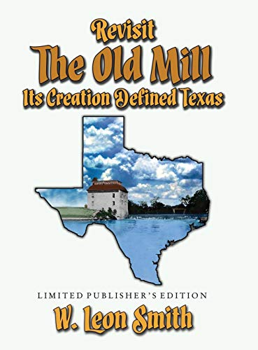 Revisit The Old Mill: Its Creation Defined Texas - Limited Publisher's Edition -
