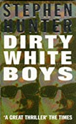 Dirty White Boys by Stephen Hunter (1996-06-20)