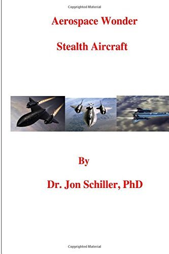 Aerospace Wonder: Stealth Aircraft by Dr. Jon Schiller PhD (2015-09-13)