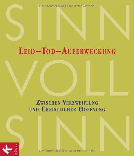 SinnVollSinn - Religion an Berufsschulen. Band 1: Leid, Tod, Auferweckung: Zwischen Verzweiflung und christlicher Hoffnung