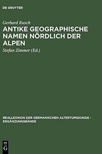 Antike geographische Namen nördlich der Alpen: Mit einem Beitrag von Hermann Reichert: Germanien in der Sicht des Ptolemaios (Reallexikon der Germanischen Altertumskunde - Ergänzungsbände, Band 47)
