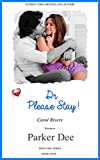 Doctor Please Stay! Love runs deep, but true love runs deeper! ( Dishy Doc Series. Book 4 )