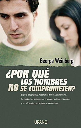 ¿Por qué los hombres no se comprometen? (Crecimiento personal) por George Weinberg