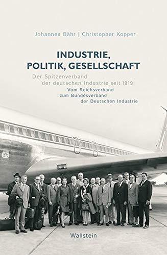 Industrie, Politik, Gesellschaft: Der BDI und seine Vorgänger 1919-1990
