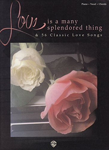 Love Is a Many Splendored Thing & 56 Classic Love Songs: Piano/Vocal/chords