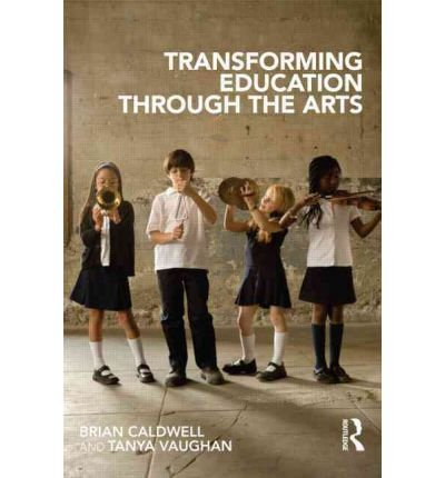 [(Transforming Education Through the Arts)] [ By (author) Brian Caldwell, By (author) Tanya Vaughan ] [January, 2012]