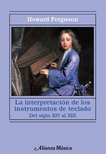 La interpretación de los instrumentos de teclado: Desde el siglo XIV al XIX (Alianza Música (Am)) por Howard Ferguson