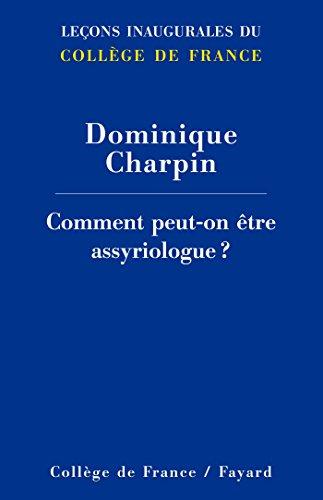 Comment peut-on être assyriologue ? (Collège de France) par Dominique Charpin