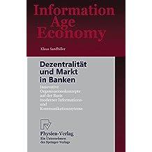 Dezentralität und Markt in Banken. Innovative Organisationskonzepte auf der Basis moderner Informations- und Kommunikationssysteme (Information Age Economy)