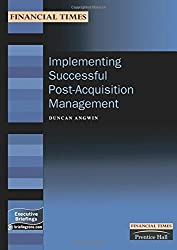 Implementing Successful Post-Acquisition Management (Financial Times Management Briefings) (FT Management Briefings)
