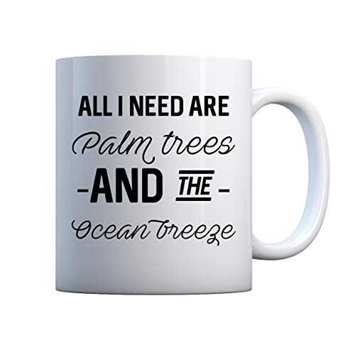 All I Need Is Palm Trees And Ocean Breeze Cup Tasse White Ceramic 330ml Birthday Tasse Gift For Family Friend Gift Cup 11oz Geschenk Tasse Breeze Cup
