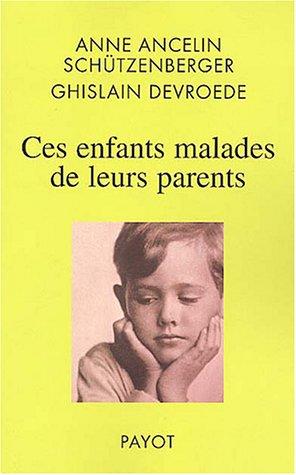 Ces enfants malades de leurs parents par Anne Ancelin-Schutzenberger, Ghislain Devroede