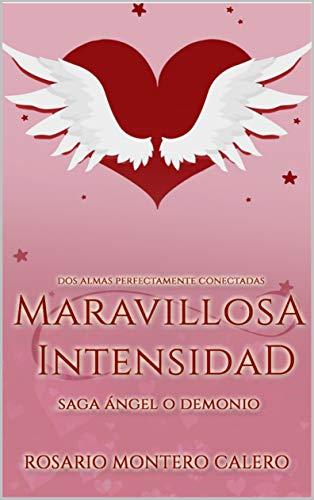 Descargar gratis Maravillosa Intensidad (Saga Ángel o Demonio) de Rosario Montero Calero en pdf